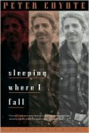 Sleeping Where I Fall: A Chronicle - Peter Coyote
