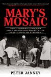 Mary's Mosaic: The CIA Conspiracy to Murder John F. Kennedy, Mary Pinchot Meyer, and Their Vision for World Peace - Peter Janney