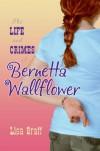 The Life and Crimes of Bernetta Wallflower - Lisa Graff