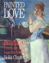 Painted Love: Prostitution in French Art of the Impressionist Era - Hollis Clayson