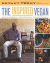 The Inspired Vegan: Seasonal Ingredients, Creative Recipes, Mouthwatering Menus - Bryant Terry