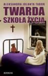 Twarda szkoła życia - Aleksandra Jolanta Tabor