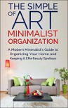 Minimalist Organization: A Modern Minimalist's Guide to Organizing Your Home and Keeping it Effortlessly Spotless (FREE Book Offer): Cleaning and Organizing, Cleaning, Declutter - Jesse Jacobs
