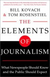 The Elements of Journalism: What Newspeople Should Know and The Public Should Expect - Bill Kovach, Tom Rosenstiel
