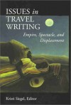 Issues in Travel Writing: Empire, Spectacle, and Displacement - Kristi Siegel