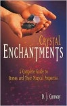 Crystal Enchantments: A Complete Guide to Stones and Their Magical Properties - D.J. Conway, Michael Conway, Brian Conway