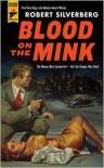 Blood on the Mink - Robert Silverberg