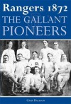 Rangers 1872: The Gallant Pioneers - Gary Ralston