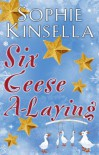 Six Geese A-Laying - Sophie Kinsella