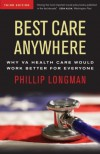 Best Care Anywhere: Why VA Health Care Would Work Better For Everyone (Bk Currents Book) - Phillip Longman
