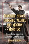 Tarnished Heroes, Charming Villains, and Modern Monsters: Science Fiction in Shades of Gray on 21st Century Television - Lynnette Porter