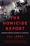 The Homicide Report: Understanding Murder in America - Jill Leovy