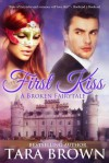 First Kiss: A Broken Fairytale - Tara Brown