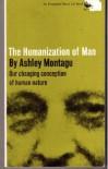 The Humanization of Man - Ashley Montagu