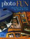 Photo Fun: Print Your Own Fabric for Quilts & Crafts - Cyndy Lyle Rymer, Cyndy Rymer