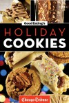 Good Eating's Holiday Cookies: Delicious Family Recipes for Cookies, Bars, Brownies, and More - Chicago Tribune Staff
