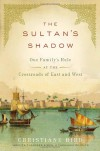 The Sultan's Shadow: One Family's Rule at the Crossroads of East and West - Christiane Bird