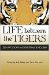 Life Between the Tigers (2nd edition): Zen Wisdom in Everyday English - Peter Gerardo