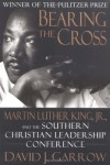 Bearing the Cross: Martin Luther King, Jr., And The Southern Christian Leadership Conference - David Garrow