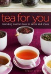 Tea for You: Blending Custom Teas to Savor and Share - Tracy Stern
