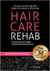 Hair Care Rehab: The Ultimate Hair Repair and Reconditioning Manual: 1 - Audrey Davis-Sivasothy