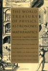 The World Treasury of Physics, Astronomy & Mathematics from Albert Einstein to Stephen W. Hawking & from Annie Dillard to John Updike - Timothy Ferris