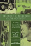 Building the Interfaith Youth Movement: Beyond Dialogue to Action - Eboo Patel, Patrice Brodeur
