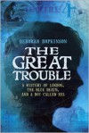The Great Trouble: A Mystery of London, the Blue Death, and a Boy Called Eel - Deborah Hopkinson