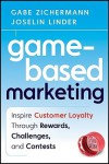 Game-Based Marketing: Inspire Customer Loyalty Through Rewards, Challenges, and Contests - Gabe Zichermann, Joselin Linder