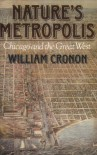 Nature's Metropolis: Chicago and the Great West - William Cronon