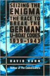 Seizing the Enigma: The Race to Break the German U-Boat Codes, 1939-1943 -