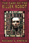 The Case of the Killer Robot: Stories about the Professional, Ethical, and Societal Dimensions of Computing - Richard G. Epstein