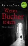 Wenn Bücher töten: Kriminalroman - Kathrin Sand