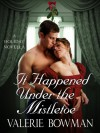 It Happened Under The Mistletoe - Valerie Bowman