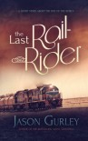 The Last Rail-Rider: A Short Story About the End of the World - Jason Gurley