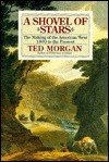 A Shovel of Stars: The Making of the American West, 1800 to the Present - Ted Morgan