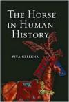 The Horse in Human History - Pita Kelekna