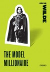 The Model Millionaire: Stories - Oscar Wilde