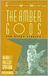 The Amber Gods and Other Stories - Harriet Prescott Spofford