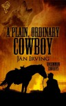 A Plain, Ordinary Cowboy - Jan  Irving