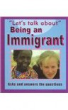 Being an Immigrant (Let's Talk About (Stargazer Books)) - Sarah Levete