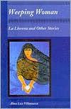 Weeping Woman: La Llorona and Other Stories - Alma Luz Villanueva