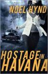 Hostage in Havana - Noel Hynd