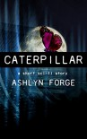 Caterpillar: A Short Sci-Fi Story - Ashlyn Forge