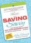 Saving Savvy: Smart and Easly Ways to Cut Your Spending in Half and Raise Your Standard of Living - Kelly Hancock, Kelly Kancock