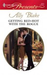 Getting Red-Hot with the Rogue (Harlequin Presents) - Ally Blake