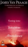 Tuning Into: Intuition/Abundance - James Van Praagh