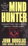 Mindhunter: Inside the FBI's Elite Serial Crime Unit - John E. (Edward) Douglas, Mark Olshaker