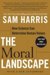 The Moral Landscape: How Science Can Determine Human Values - Sam Harris