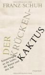 Der Krückenkaktus: Erinnerungen an die Liebe, die Kunst und den Tod - Franz Schuh